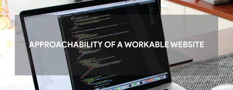 1. APPROACHABILITY OF A WORKABLE WEBSITE